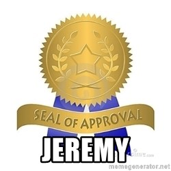 official seal of approval - JEREMY