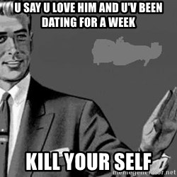 Correction Man  - U SAY U LOVE HIM AND U'V BEEN DATING FOR A WEEK KILL YOUR SELF
