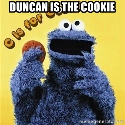 cookie monster  - Duncan is the cookie