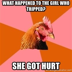 Anti Joke Chicken - what happened to the girl who tripped? she got hurt