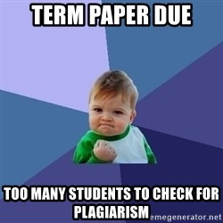 Success Kid - term paper due too many students to check for PLAGIARISM