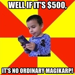 Pokemon Idiot - well if it's $500, it's no ordinary magikarp!