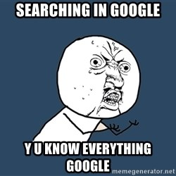 Y U No - searching in google y u know everything google