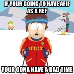 South Park Ski Teacher - if your going to have afif as a ref your gona have a bad time