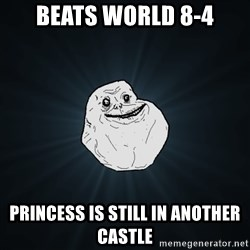 Forever Alone - beats world 8-4 princess is still in another castle