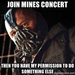 Only then you have my permission to die - Join mines concert then you have my permission to do something else