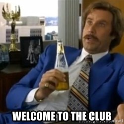 That escalated quickly-Ron Burgundy -  welcome to the club