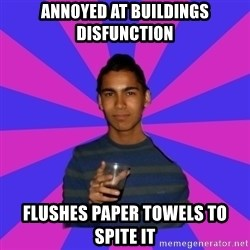 Bimborracho - annoyed at buildings disfunction flushes paper towels to spite it