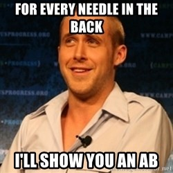 Typographer Ryan Gosling - For every needle in the back I'll show you an ab