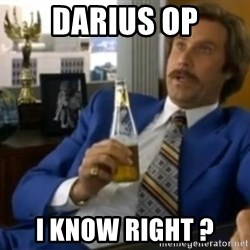 That escalated quickly-Ron Burgundy - darius op i know right ?