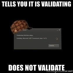 Scumbag Steam - Tells you it is validating Does not validate