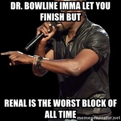 Kanye West - dr. bowline imma let you finish but Renal is the worst block of all time