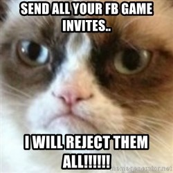 angry cat asshole - Send all your fb game invites.. i will reject them all!!!!!!