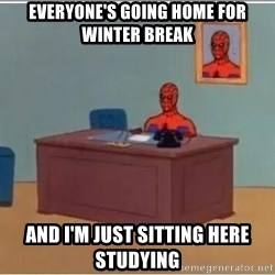 Spiderman Desk - Everyone's Going home for Winter break And I'm just sitting here studying