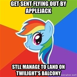 Rainbow Dash - get sent flying out by applejack stll manage to land on twilight's balcony