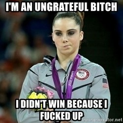McKayla Maroney Not Impressed - I'M AN UNGRATEFUL BITCH I DIDN'T WIN BECAUSE i FUCKED UP