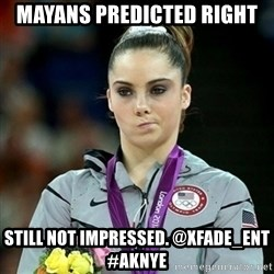 Not Impressed McKayla - mayans predicted right still not impressed. @xfade_ent #aknye