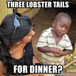 Skeptical African Child - Three lobster tails for dinner?