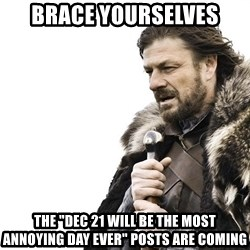 "Winter is Coming - Brace yourselves The ""dec 21 will be the most annoying day ever"" posts are coming"
