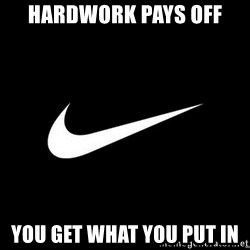 Nike swoosh - Hardwork pays off You get what you Put in