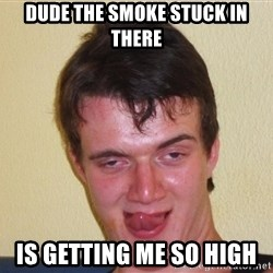 [10] guy meme - Dude the smoke stuck in there is getting me so high