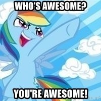 Rainbow Dash Awesome - Who's Awesome? You're awesome!