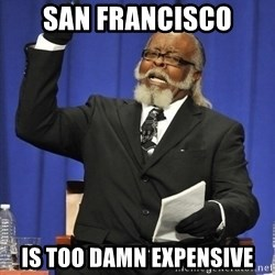 Rent Is Too Damn High - SAN FRANCISCO IS TOO DAMN EXPENSIVE