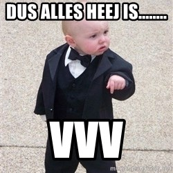 gangster baby - dus alles heej is........ VVV