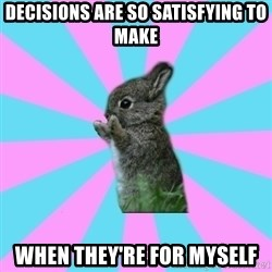 yAy FoR LifE BunNy - decisions are so satisfying to make when they're for myself