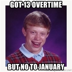 nerdy kid lolz - GOT 13 OVERTIME BUT NO TO JANUARY