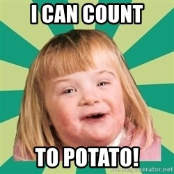 Retard girl - i can count to potato!