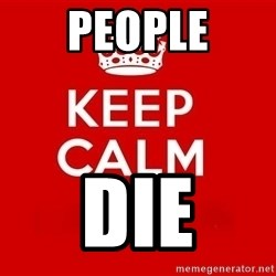 Keep Calm 3 - PEOPLE DIE