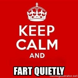 Keep Calm 3 -  FART QUIETLY