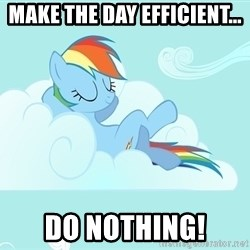 My Little Pony - Make the day efficient... do nothing!