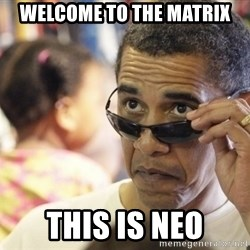 Obamawtf - welcome to the matrix this is neo