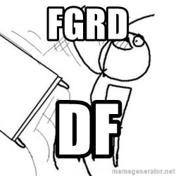 Flip table meme - fgrd df
