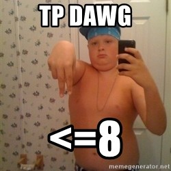 Cookie Gangster - TP dawg <=8
