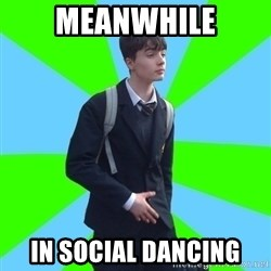 Impeccable School Child - meanwhile in social dancing