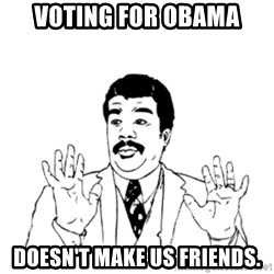 aysi - Voting for Obama Doesn't make us frienDs.