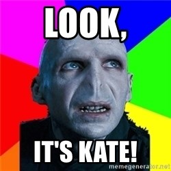 Poor Planning Voldemort - LOOK, IT'S KATE!