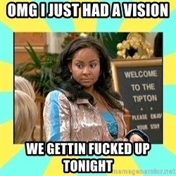 That's so Raven - omg I just had a vision we gettin fucked up tonight