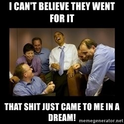 And then we told them... - I can't believe they went for it That shit just came to me in a dream!