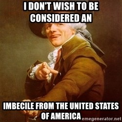 Joseph Ducreux - I don't wish to be considered an  Imbecile from the united states of america
