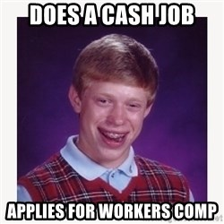 nerdy kid lolz - DOES A CASH JOB APPLIES FOR WORKERS COMP