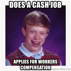 nerdy kid lolz - DOES A CASH JOB APPLIES FOR WORKERS COMPENSATION