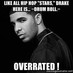 "Drake quotes - like all hip hop ""stars,"" drake here is... ~drum roll.~ overrated !"