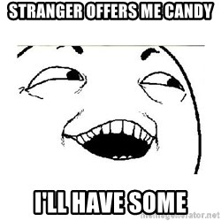Yeah....Sure - STRANGER OFFERS ME CANDY I'LL HAVE SOME