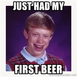 nerdy kid lolz - JUST HAD MY  FIRST BEER