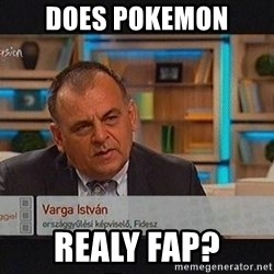 vargaistvan - does pokemon realy fap?