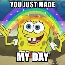 Spongebob - you just made my day